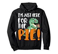 Thanksgiving I'm Just Here For The Pie, Dinosaur Funny Gift Shirts Hoodie Black