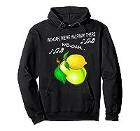 Woah We're Half Way There Woah Lemon On A Pear Funny Meme Shirts Hoodie Black