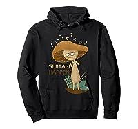 Shiitake Happens Mushrooms Biology Pun T-shirt Hoodie Black