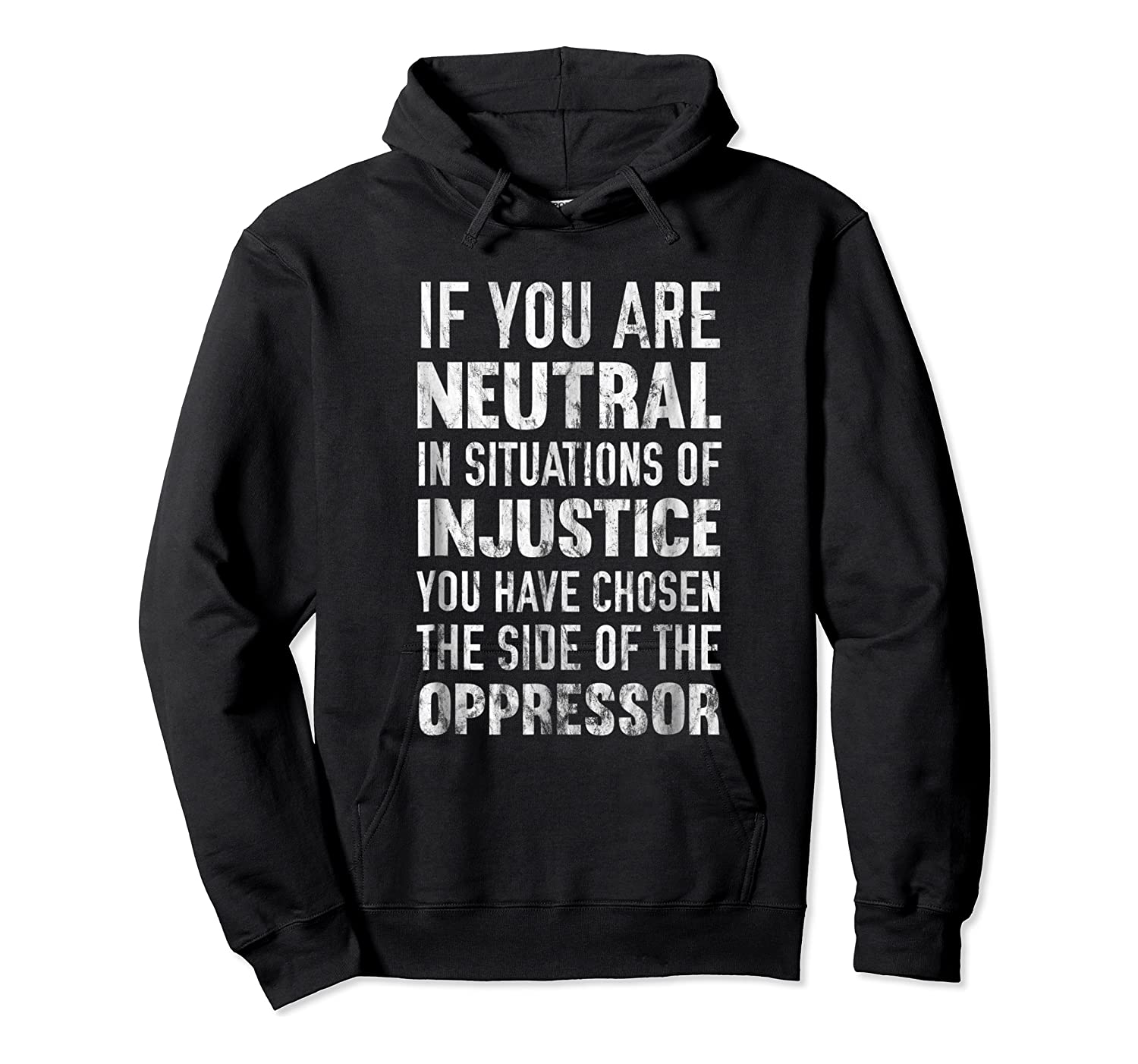 If You Are Neutral In Situations Injustice Oppressor Shirts Unisex Pullover Hoodie