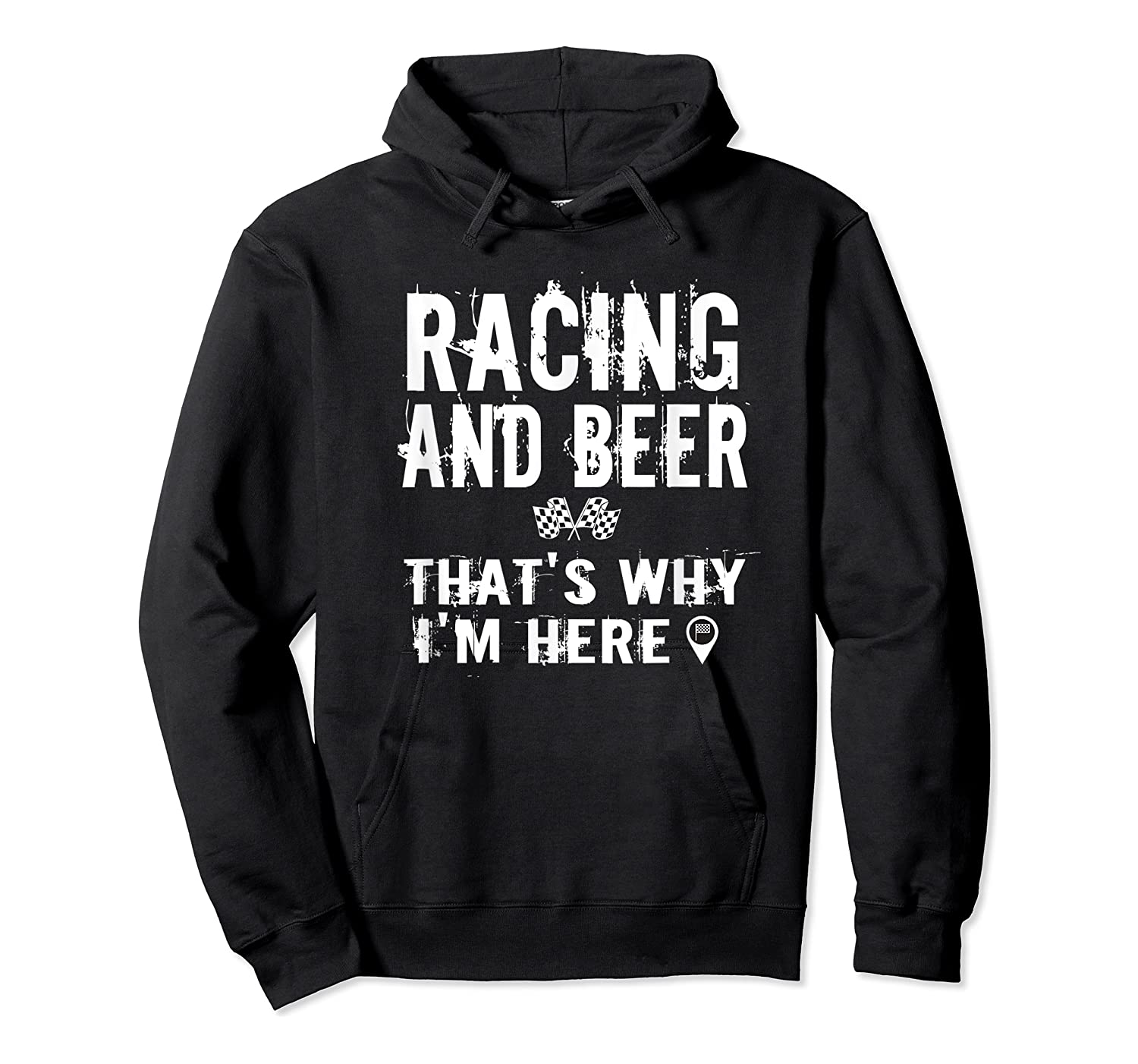 Race Car Track Apparel Racing And Beer That's Why I'm Here Shirts Unisex Pullover Hoodie