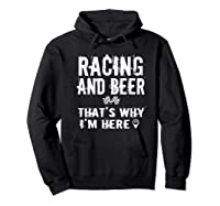 Race Car Track Apparel Racing And Beer That's Why I'm Here Shirts Hoodie Black