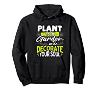 Gardeners Quote Plant Your Garden And Decorate Your Soul Shirts Hoodie Black