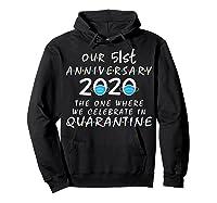 51st Anniversary Celebrate In Quarantine, Social Distancing Shirts Hoodie Black