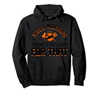Woodworking Theres No App For That Job Pride Shirt Hoodie Black