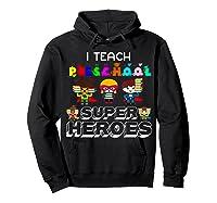 I Teach Preschool Superheroes T-shirt Hoodie Black