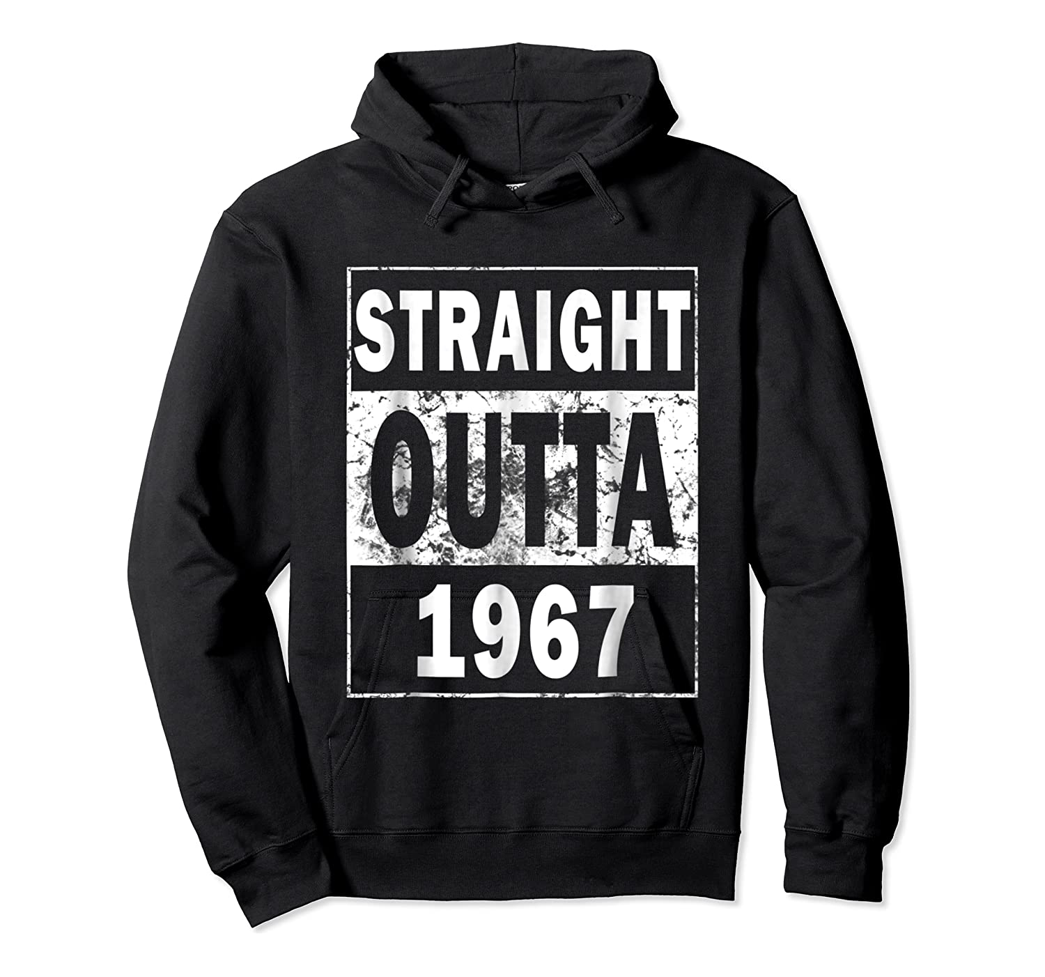 Straight Outta 1967 Funny 50th Birthday Gift Shirts Unisex Pullover Hoodie