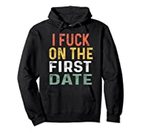 Funny Swinger Shirt Retro I Fuck On The First Date T-shirt Hoodie Black