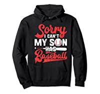 Sorry I Can't My Son Has Baseball Mom Baseball Gift Shirts Hoodie Black