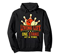 Living Life One Strike At A Time Bowlers Gift Shirts Hoodie Black