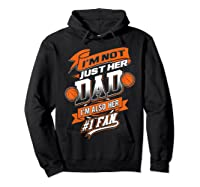I'm Not Just Her Dad I'm Her Number 1 Fan Basketball Shirts Hoodie Black