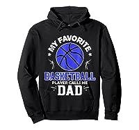 My Favorite Basketball Player Calls Me Dad Shirts Hoodie Black