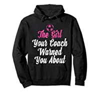 Soccer Girl Your Coach Warned About S Sports Shirts Hoodie Black