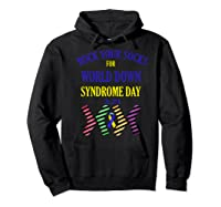 Rock Your Socks For World Down Syndrome Day Gift Shirts Hoodie Black