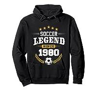 Soccer Legend Since 1980 Birthday Gift Futbol Shirts Hoodie Black
