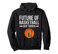 6th Birthday Basketball T Shirt 6 Year Old Birthday Gift Hoodie Black