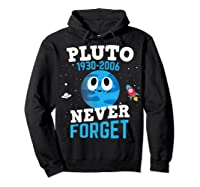Pluto Never Forge Astronomy Science Space Geek Shirts Hoodie Black