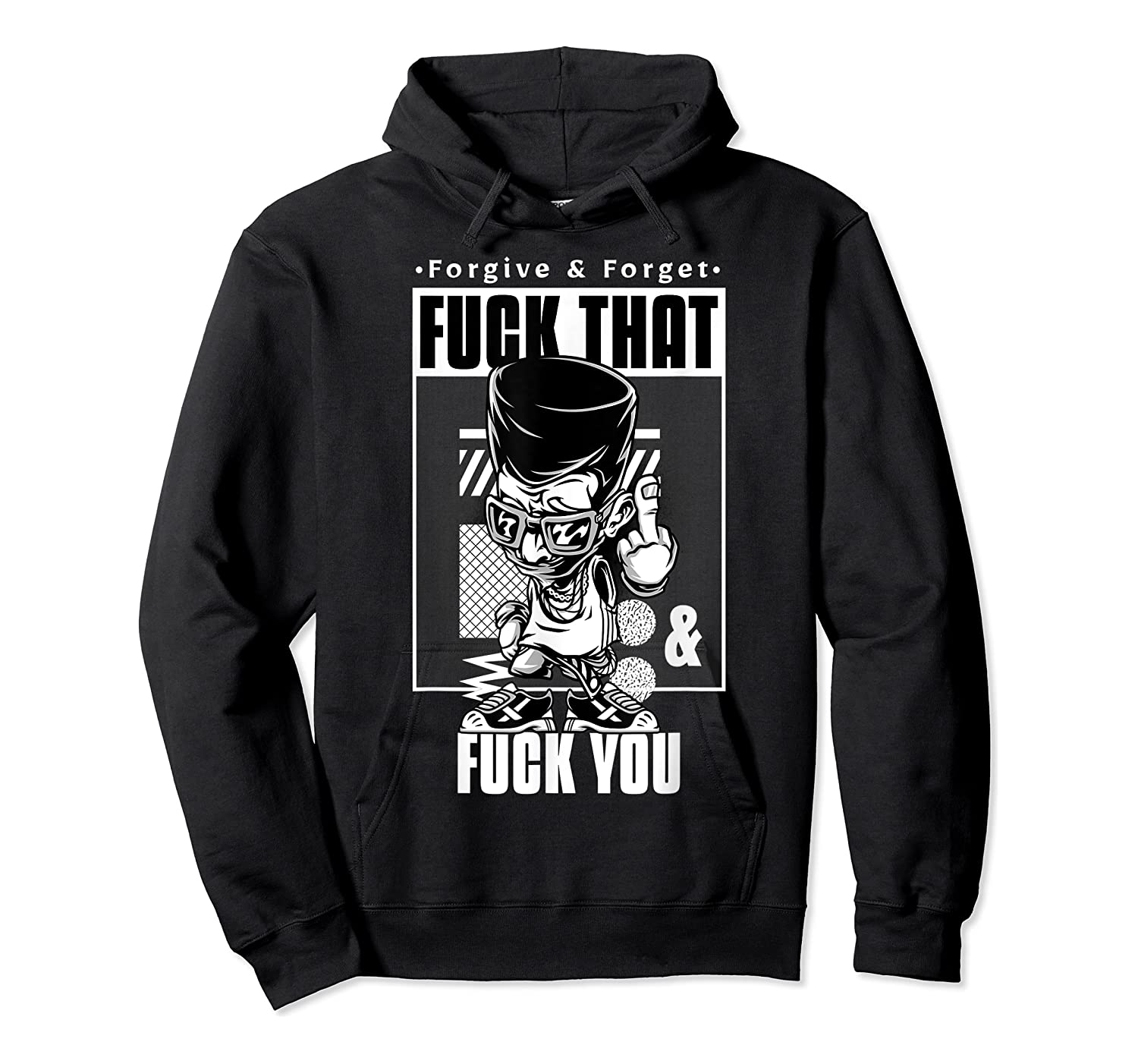 Forgive Forget Fuck That And Fuck You Profanity Quote Shirts Unisex Pullover Hoodie