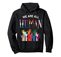 We Are All Human For Pride Transgender, Gay And Pansexual T-shirt Hoodie Black
