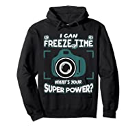Can Freeze Time What's Your Super Hero Power Photographer Shirts Hoodie Black