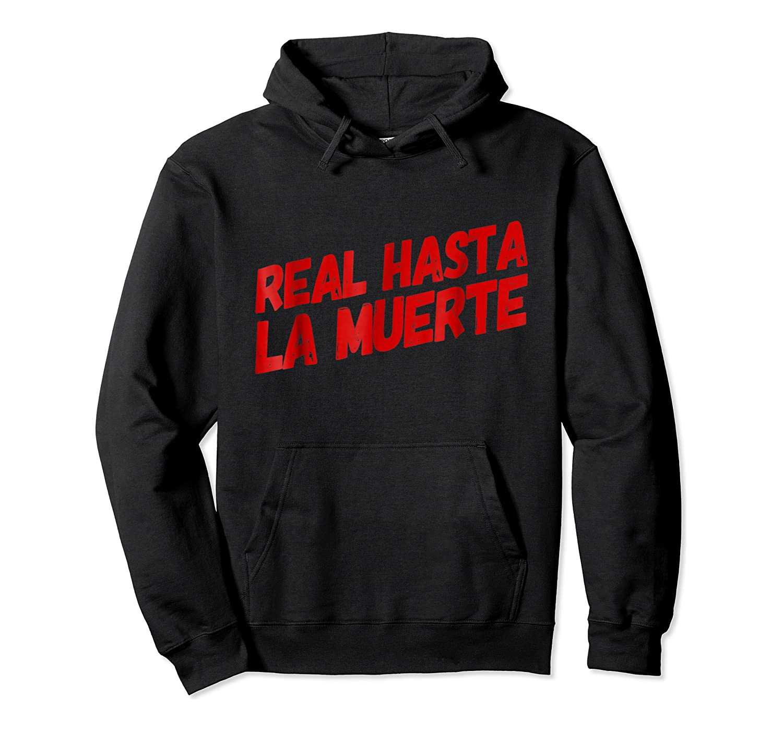 Real Hasta La Muerte Camisa Shirt Gift Unisex Pullover Hoodie