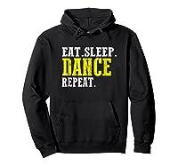 Eat Sleep Dance Repeat T-shirt Funny Dance Shirt For Dancer Hoodie Black