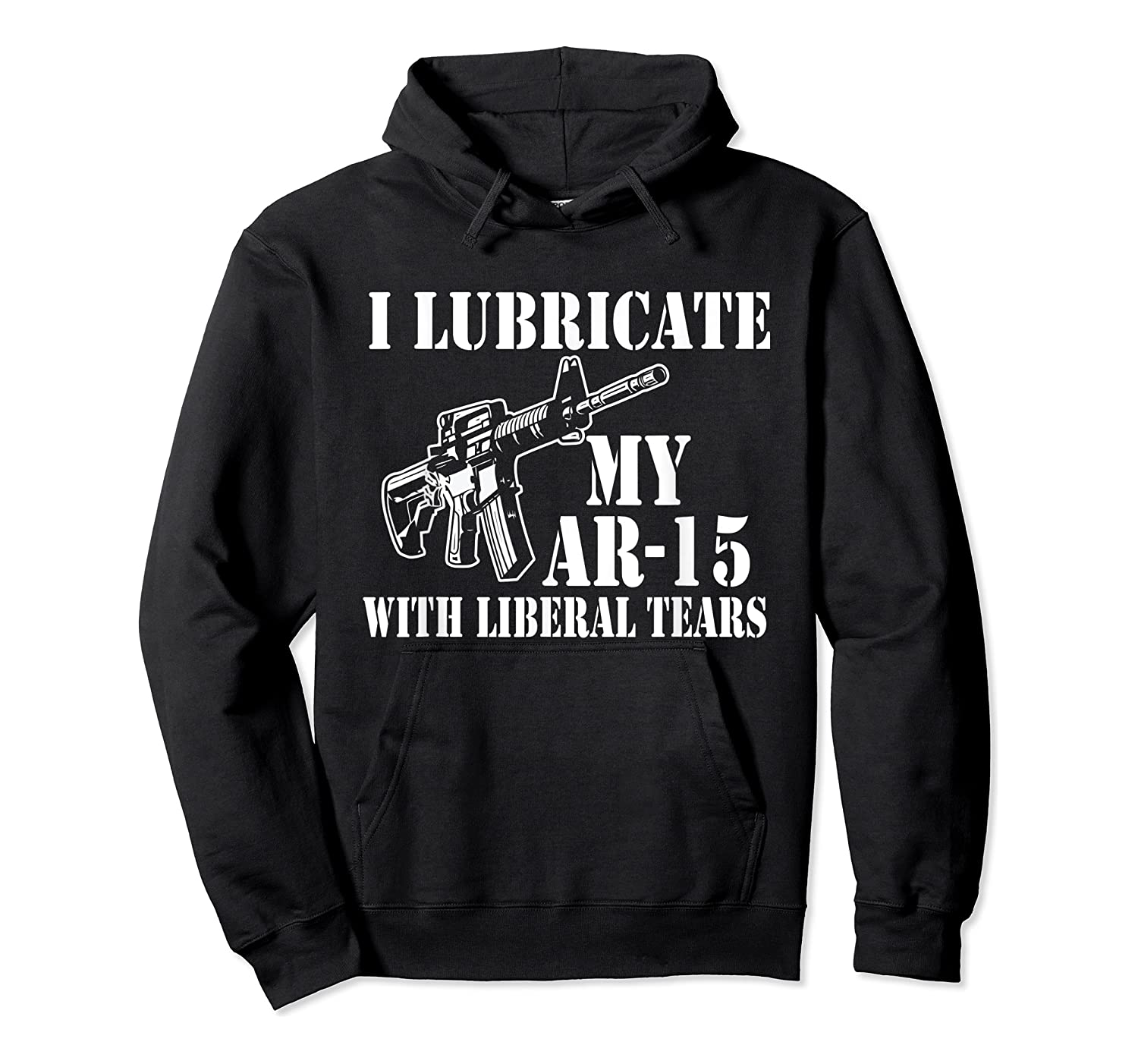 Lubricate My Ar 15 With Liberal Tears Right To Bear Arms Shirts Unisex Pullover Hoodie