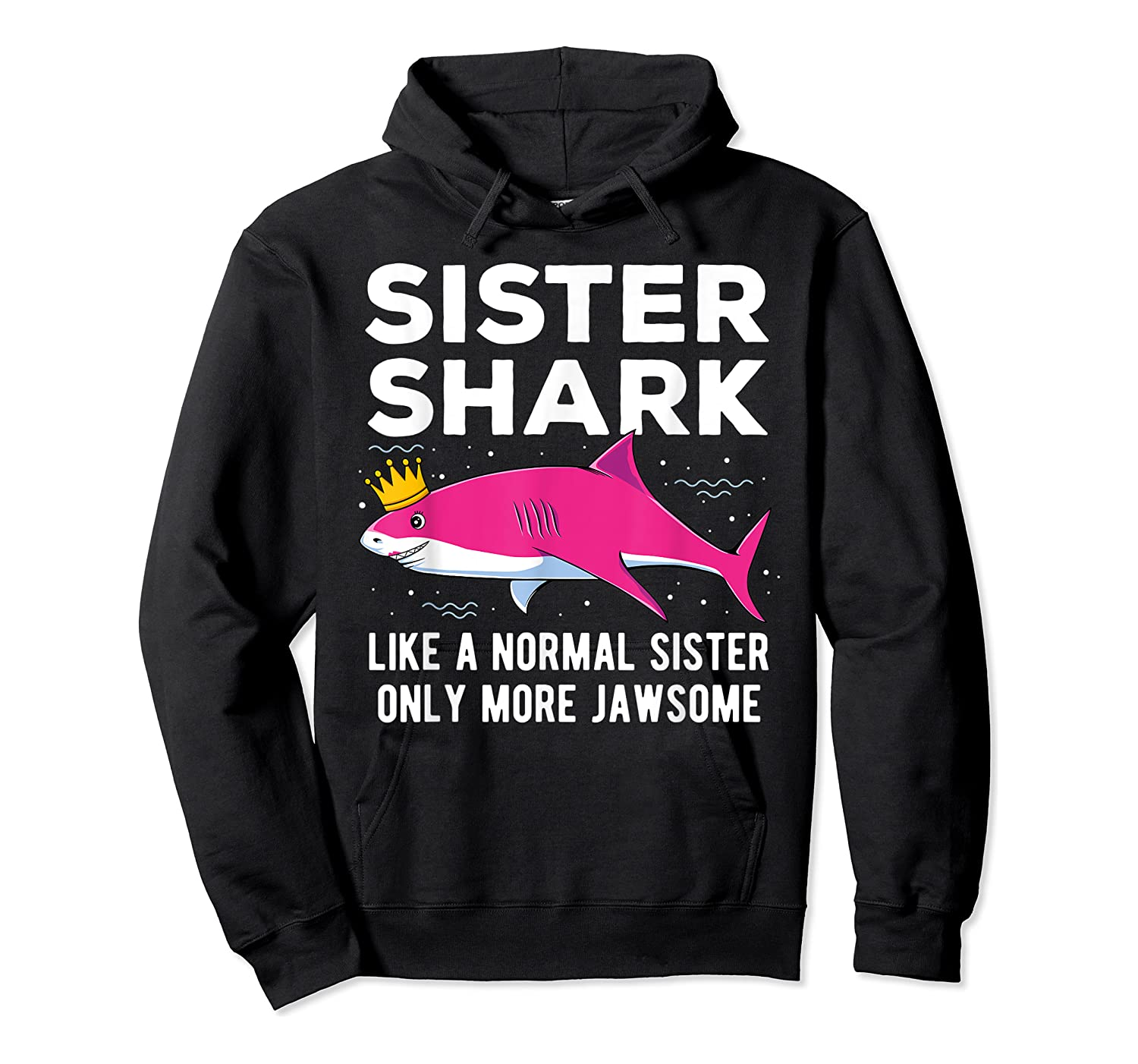 Sister Shark Like A Normal Sister Only More Jawsome Gift T-shirt Unisex Pullover Hoodie