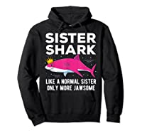 Sister Shark Like A Normal Sister Only More Jawsome Gift T-shirt Hoodie Black