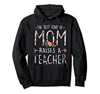 The Best Kind Of Mom Raises A Tea T Shirt Gift For Mama Hoodie Black