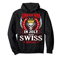Kings Are Born In July With Swiss Blood Shirts Hoodie Black