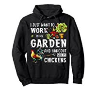 I Just Want To Work In My Garden And Hang Out With Chickens T-shirt Hoodie Black