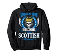 Kings Are Born In December With Scottish Blood Shirts Hoodie Black