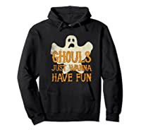 Ghouls Just Wanna Have Fun Halloween Ghost Shirts Hoodie Black