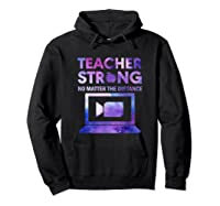 Tea Strong No Matter The Distance Back To Scool Tea Shirts Hoodie Black