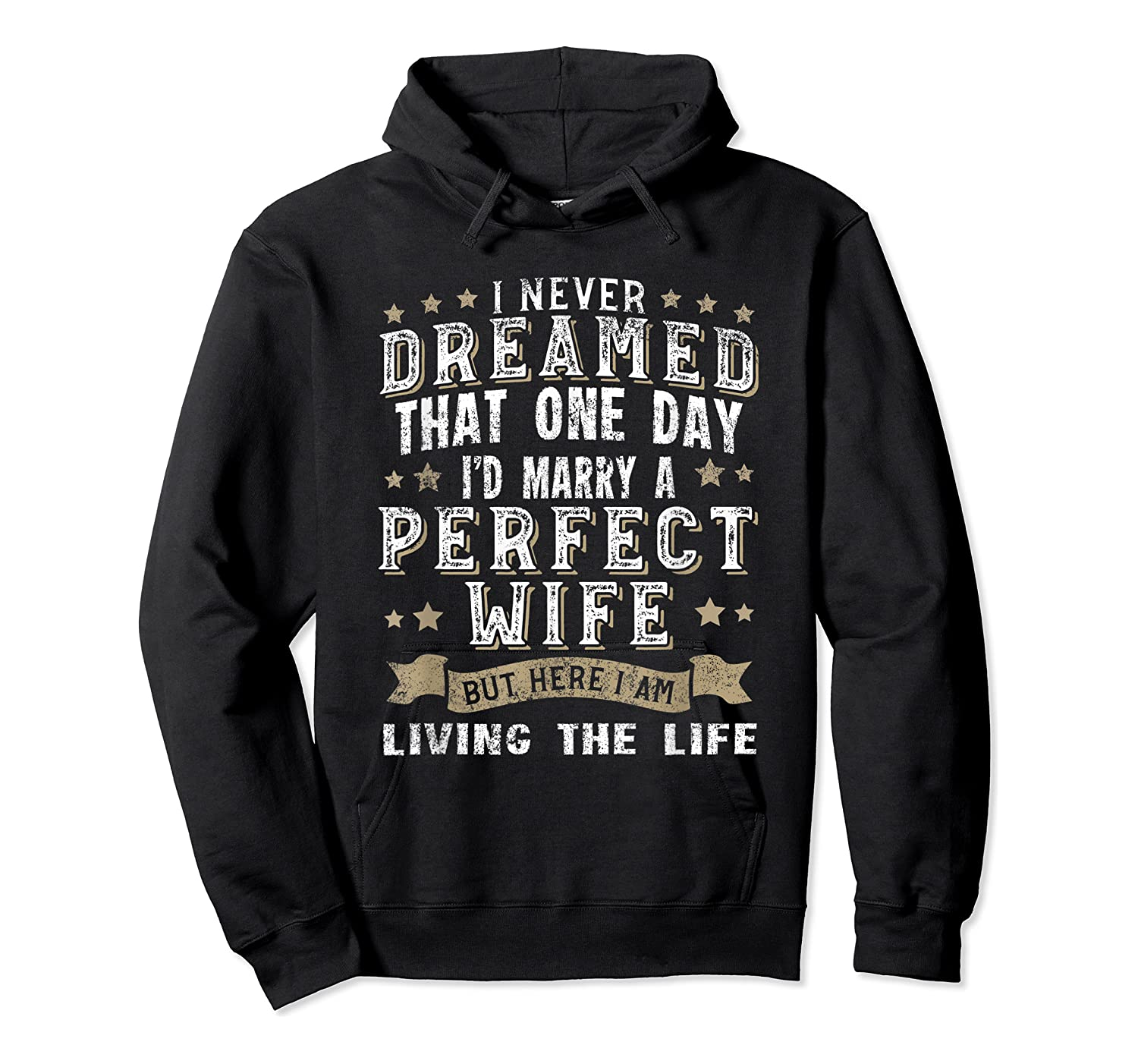 I Never Dreamed I'd Marry A Perfect Wife T-shirt Funny Gift Unisex Pullover Hoodie