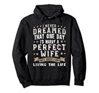 I Never Dreamed I\\\'d Marry A Perfect Wife T-shirt Funny Gift Hoodie Black