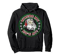 Naughty Christmas Santa Where My Ho's A Shirts Hoodie Black