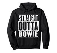 Bowie Straight Outta Bowie Shirts Hoodie Black