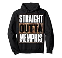 Straight Outta Memphis Tennessee Funny Gift Shirts Hoodie Black