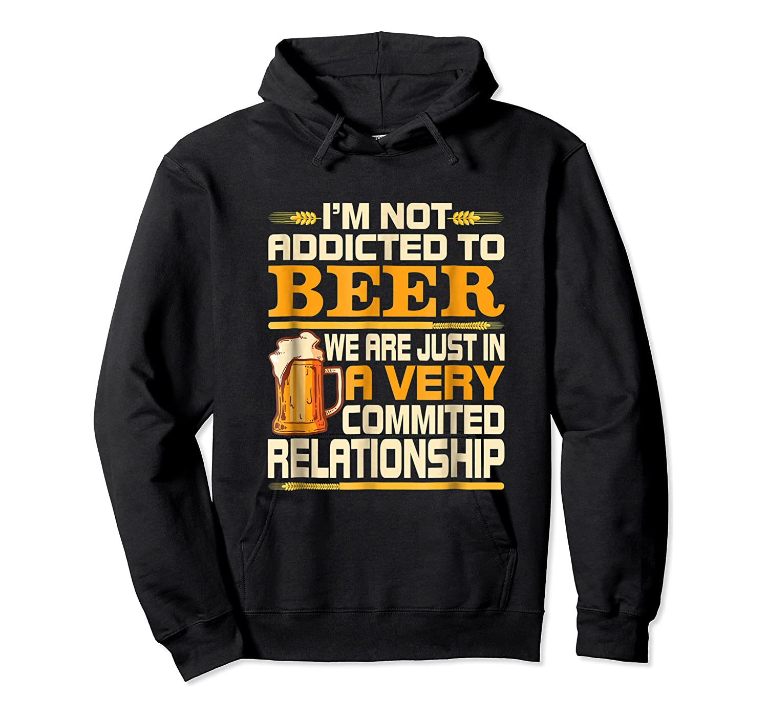 I'm Not Addicted To Beer Funny Beer Addicted Drinking Shirts Unisex Pullover Hoodie