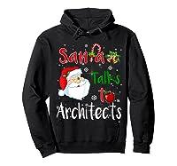 Santa Talks To Architects Christmas Ugly Architects Xmas Shirts Hoodie Black