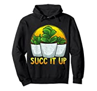 Funny Succ It Up Succulent & Gardening Pun T-shirt Hoodie Black