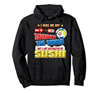 On My Way To Takeover The World But I Got Distracted Sushi Premium T-shirt Hoodie Black