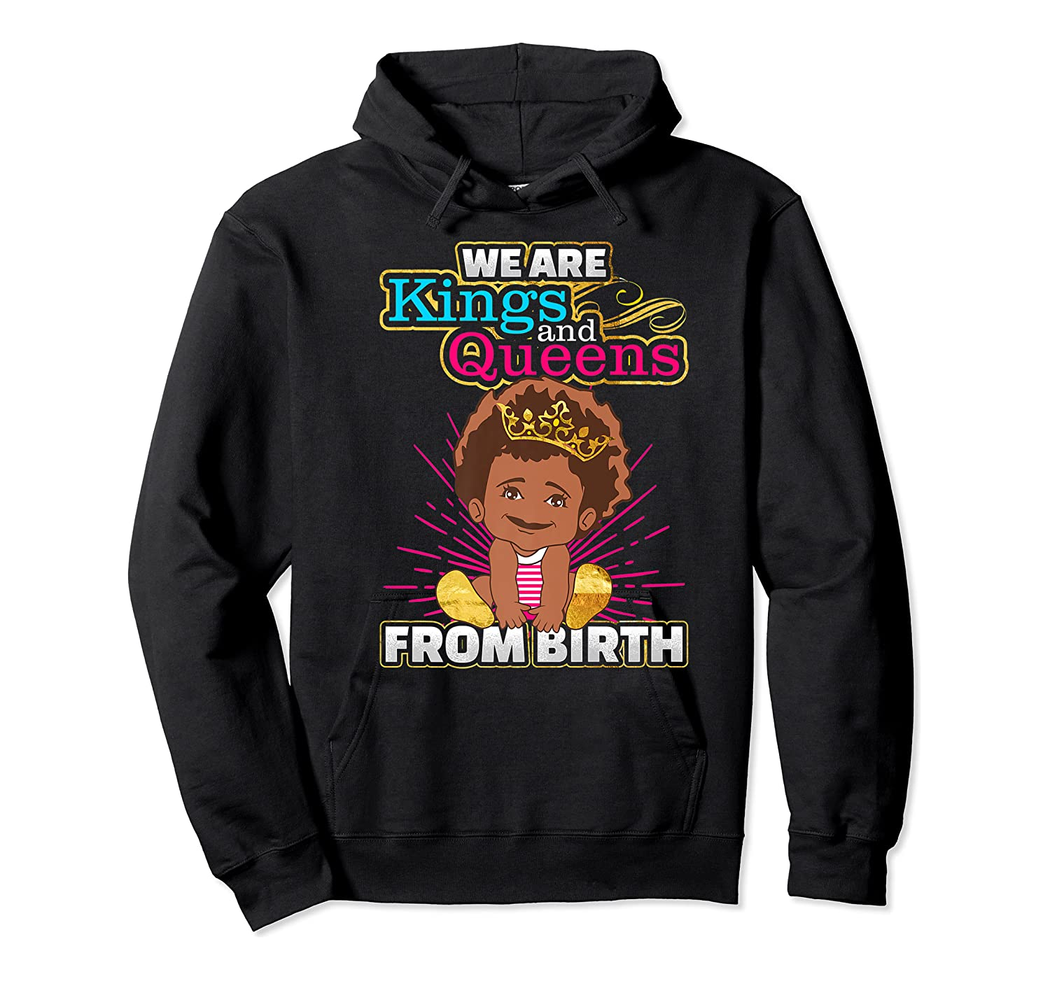 We Are Kings And Queens From Birth Black Girl Magic Gift Shirts Unisex Pullover Hoodie