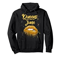 Queens Are Born In June Birthday For Black Shirts Hoodie Black