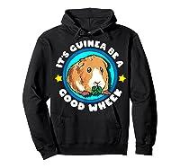 It\\\'s Guinea Be A Good Wheek   Cute Cavy Gift   Guinea Pig T-shirt Hoodie Black
