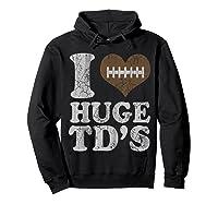 Football I Love Huge Td's Funny Quotes Humor Sayings Shirts Hoodie Black