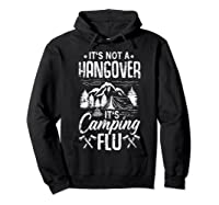 It's Not A Hangover It's Camping Flu Funny Camping Quote Shirts Hoodie Black