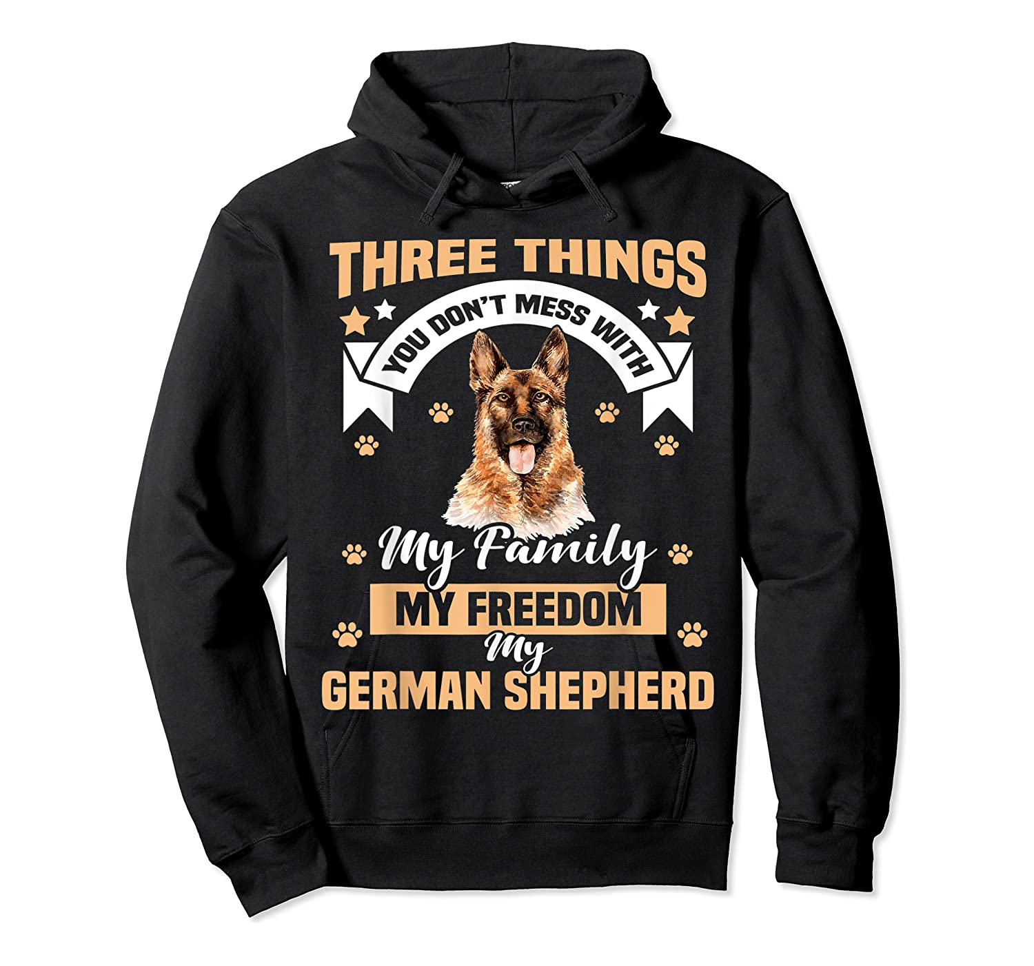 Three Things You Don't Mess With My German Shepherd T-shirt Unisex Pullover Hoodie